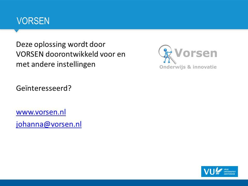 VORSEN Deze oplossing wordt door VORSEN doorontwikkeld voor en met andere instellingen Geïnteresseerd? www.vorsen.nl johanna@vorsen.nl