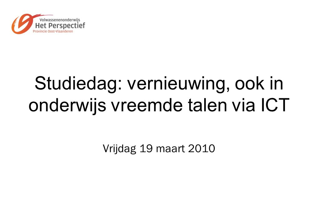 Studiedag: vernieuwing, ook in onderwijs vreemde talen via ICT Vrijdag 19 maart 2010