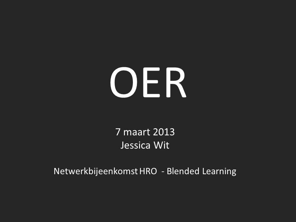 OER 7 maart 2013 Jessica Wit Netwerkbijeenkomst HRO - Blended Learning