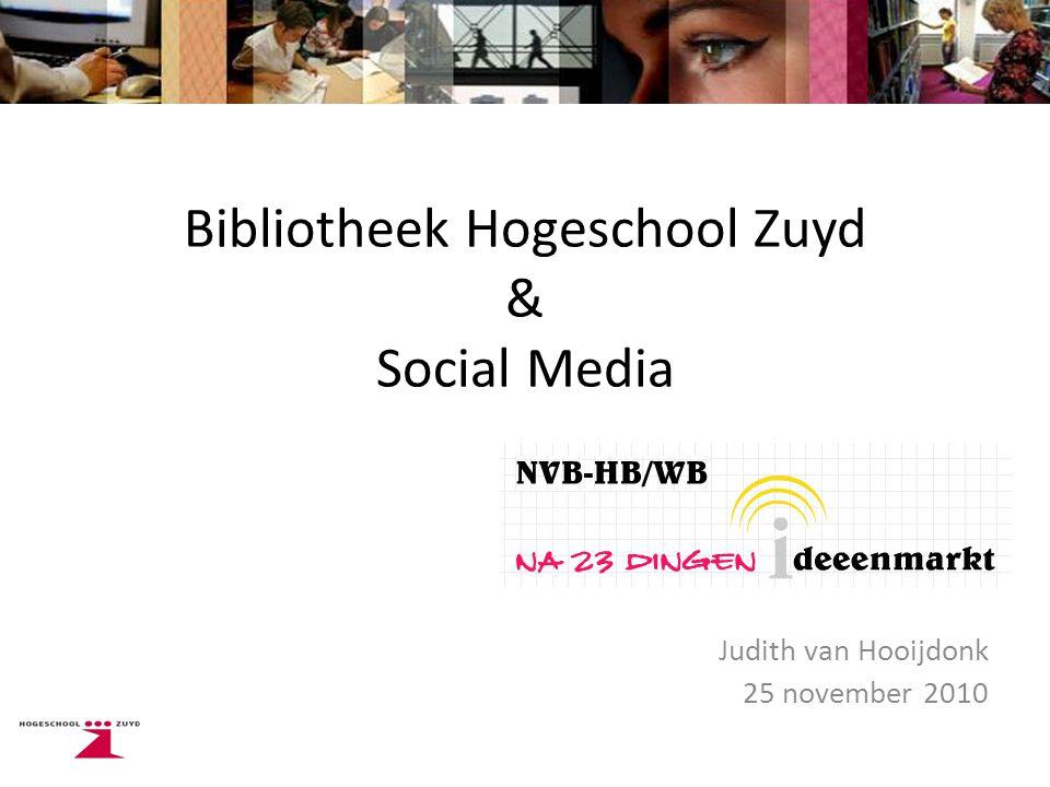 Bibliotheek Hogeschool Zuyd & Social Media Judith van Hooijdonk 25 november 2010
