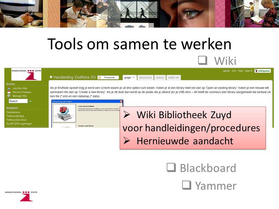 Tools om samen te werken  Wiki  Blackboard  Yammer  Wiki Bibliotheek Zuyd voor handleidingen/procedures  Hernieuwde aandacht  Wiki Bibliotheek Zuyd voor handleidingen/procedures  Hernieuwde aandacht