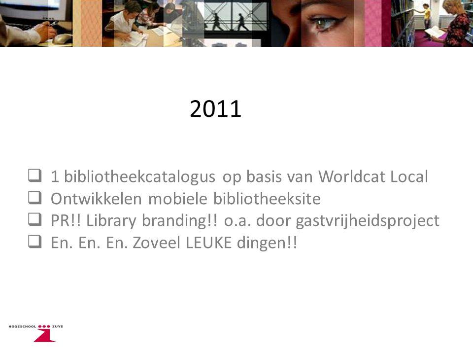 2011  1 bibliotheekcatalogus op basis van Worldcat Local  Ontwikkelen mobiele bibliotheeksite  PR!.