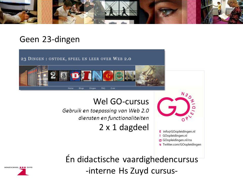 Geen 23-dingen Wel GO-cursus Gebruik en toepassing van Web 2.0 diensten en functionaliteiten 2 x 1 dagdeel Én didactische vaardighedencursus -interne Hs Zuyd cursus-
