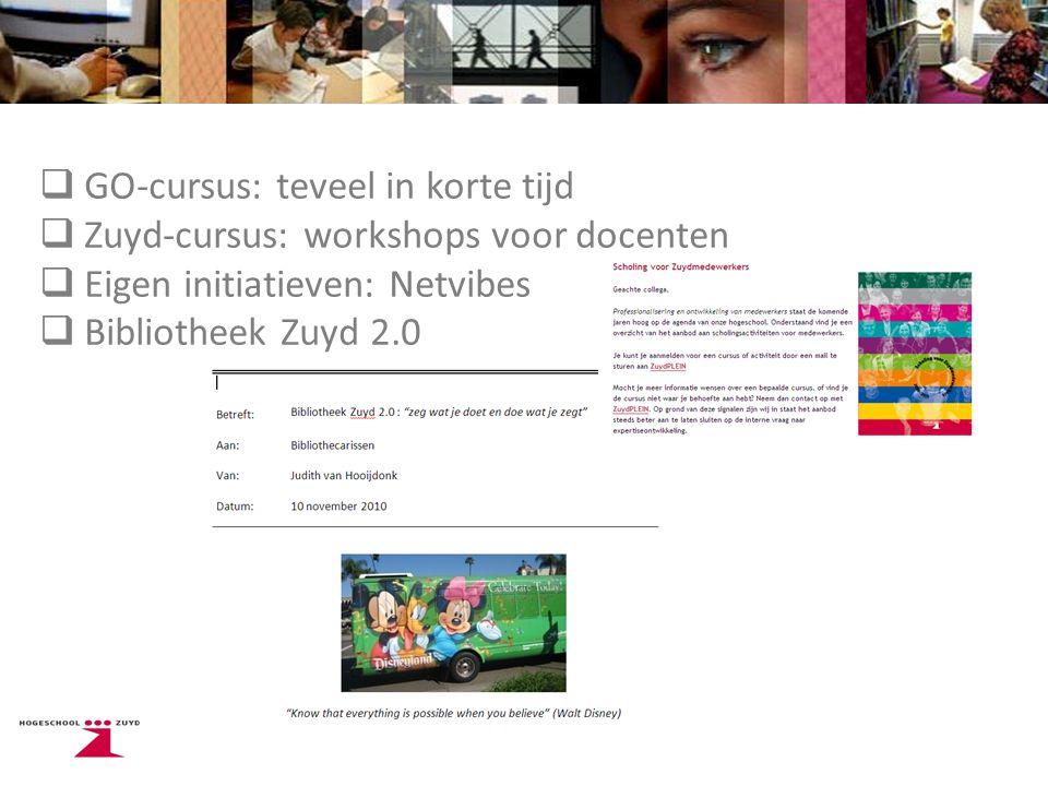  GO-cursus: teveel in korte tijd  Zuyd-cursus: workshops voor docenten  Eigen initiatieven: Netvibes  Bibliotheek Zuyd 2.0