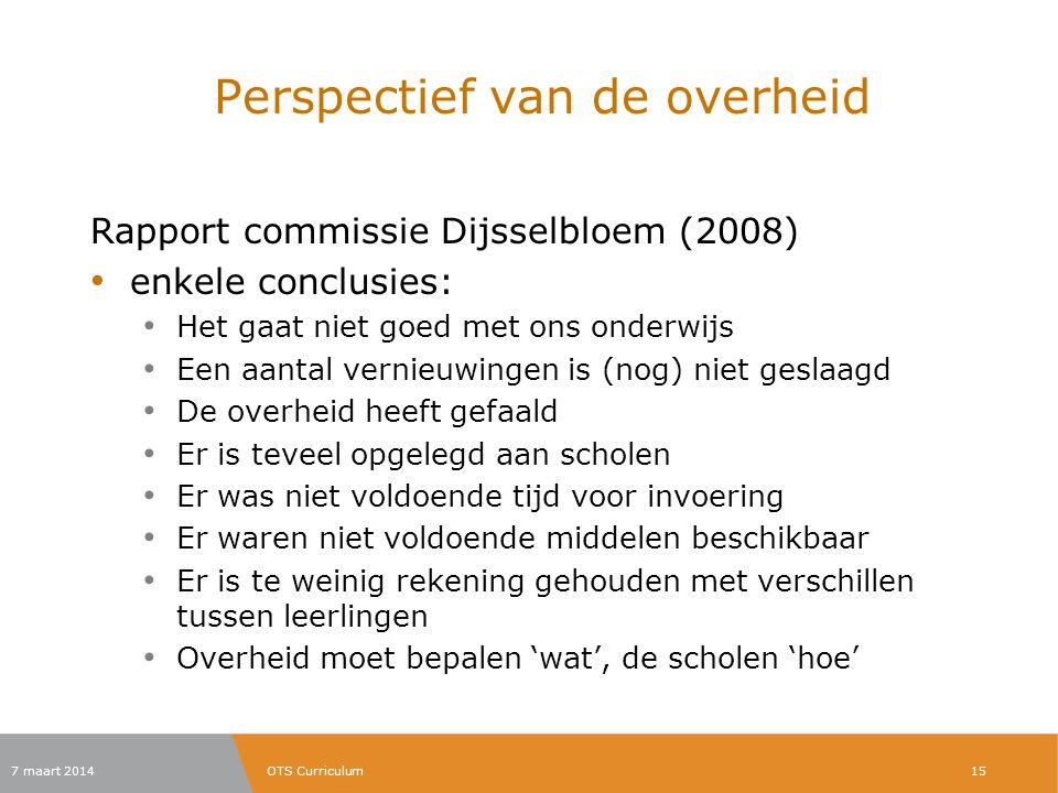 Perspectief van de overheid Rapport commissie Dijsselbloem (2008) enkele conclusies: Het gaat niet goed met ons onderwijs Een aantal vernieuwingen is