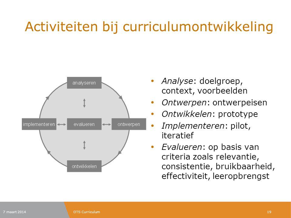 Activiteiten bij curriculumontwikkeling Analyse: doelgroep, context, voorbeelden Ontwerpen: ontwerpeisen Ontwikkelen: prototype Implementeren: pilot,