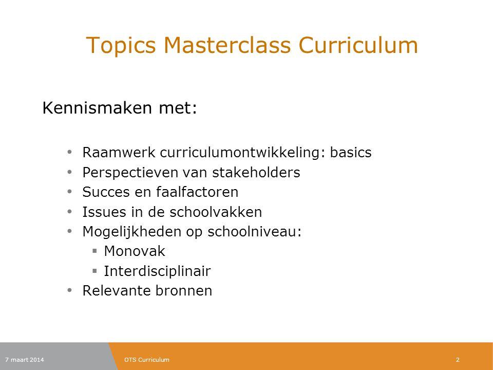Topics Masterclass Curriculum Kennismaken met: Raamwerk curriculumontwikkeling: basics Perspectieven van stakeholders Succes en faalfactoren Issues in