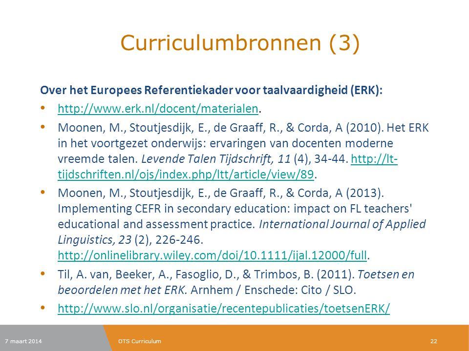 Curriculumbronnen (3) Over het Europees Referentiekader voor taalvaardigheid (ERK): http://www.erk.nl/docent/materialen. http://www.erk.nl/docent/mate