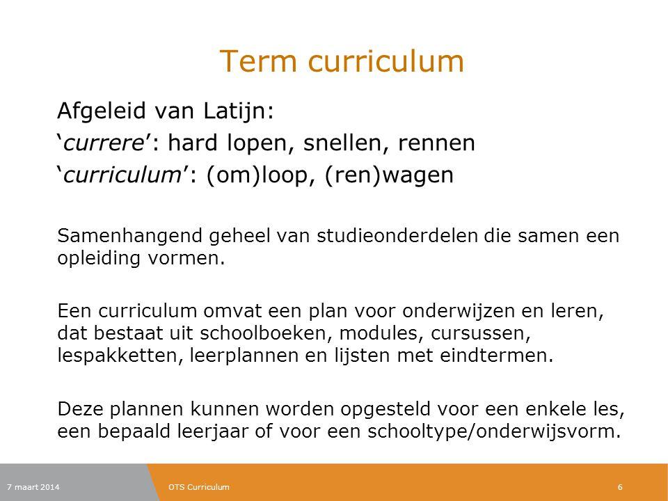 Term curriculum Afgeleid van Latijn: 'currere': hard lopen, snellen, rennen 'curriculum': (om)loop, (ren)wagen Samenhangend geheel van studieonderdele