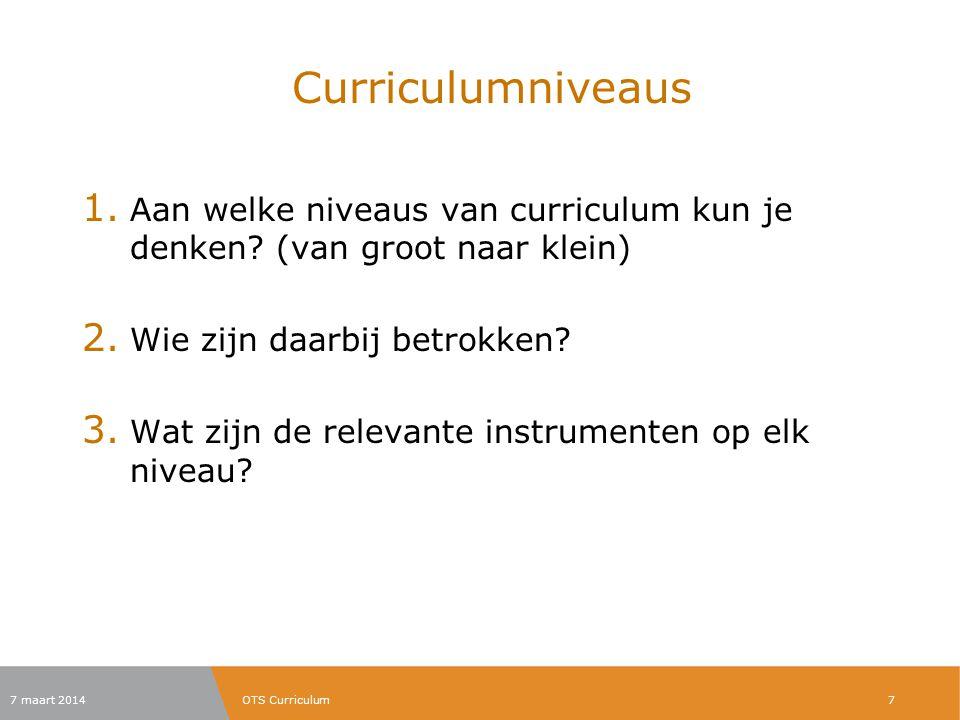 Curriculumniveaus 1. Aan welke niveaus van curriculum kun je denken? (van groot naar klein) 2. Wie zijn daarbij betrokken? 3. Wat zijn de relevante in