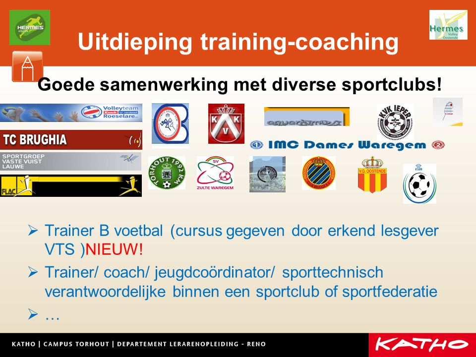 Uitdieping training-coaching Goede samenwerking met diverse sportclubs!  Trainer B voetbal (cursus gegeven door erkend lesgever VTS )NIEUW!  Trainer