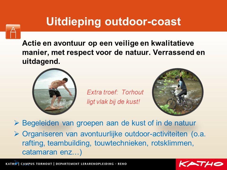 Uitdieping outdoor-coast Actie en avontuur op een veilige en kwalitatieve manier, met respect voor de natuur. Verrassend en uitdagend. Extra troef: To