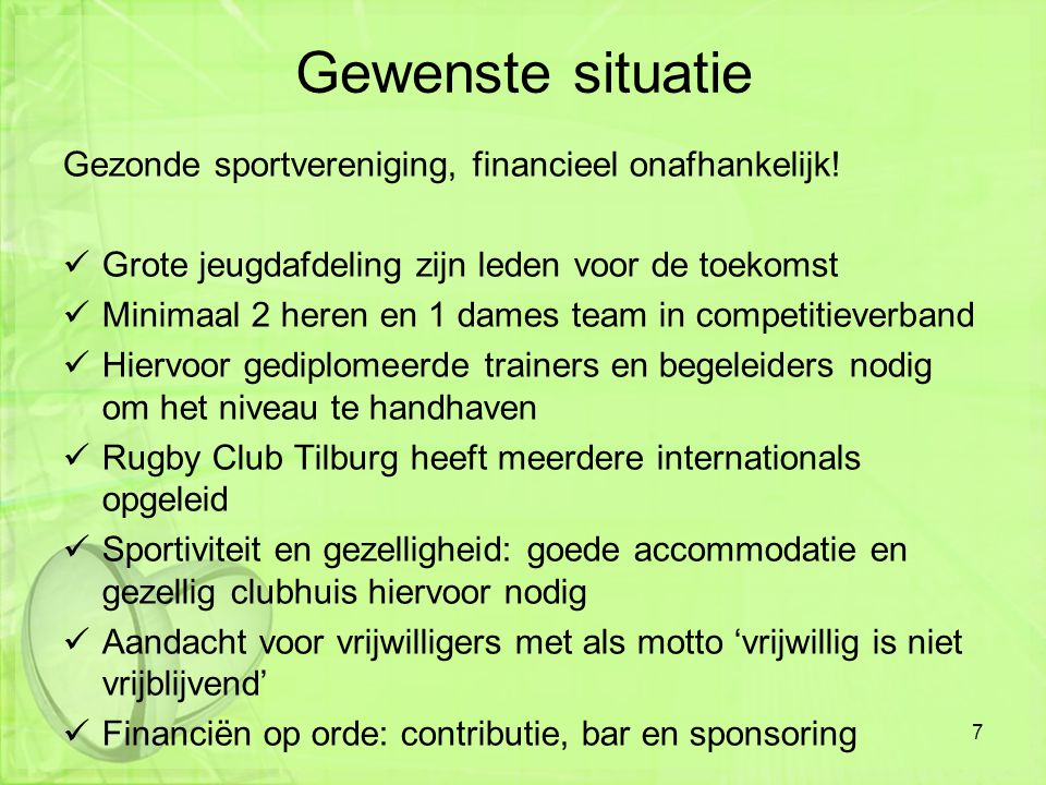 Gezonde sportvereniging, financieel onafhankelijk! Grote jeugdafdeling zijn leden voor de toekomst Minimaal 2 heren en 1 dames team in competitieverba