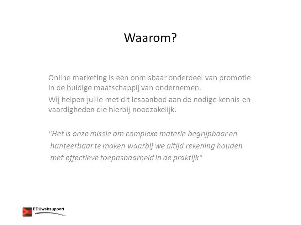 Waarom? Online marketing is een onmisbaar onderdeel van promotie in de huidige maatschappij van ondernemen. Wij helpen jullie met dit lesaanbod aan de