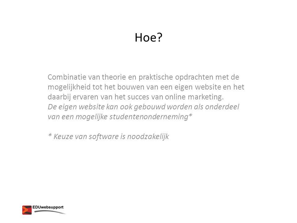 Hoe? Combinatie van theorie en praktische opdrachten met de mogelijkheid tot het bouwen van een eigen website en het daarbij ervaren van het succes va