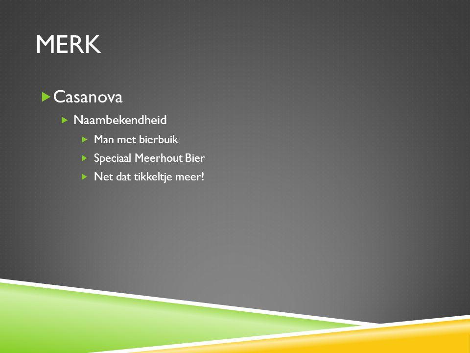 MERK  Casanova  Naambekendheid  Man met bierbuik  Speciaal Meerhout Bier  Net dat tikkeltje meer!