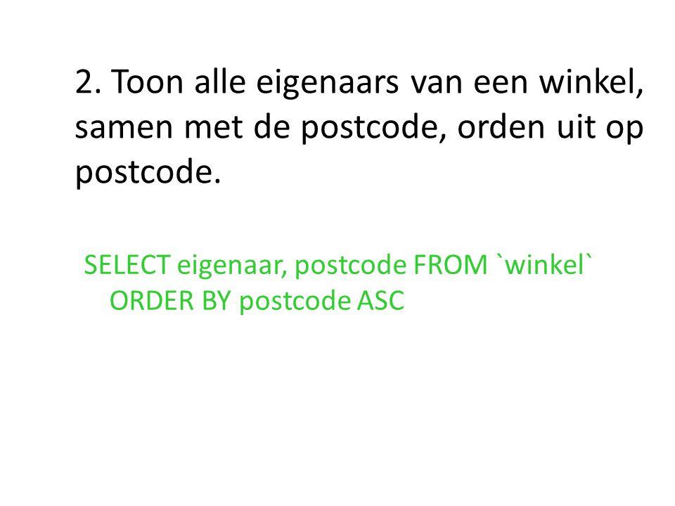 2. Toon alle eigenaars van een winkel, samen met de postcode, orden uit op postcode.