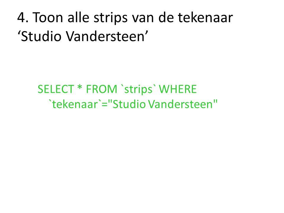 4. Toon alle strips van de tekenaar 'Studio Vandersteen' SELECT * FROM `strips` WHERE `tekenaar`=