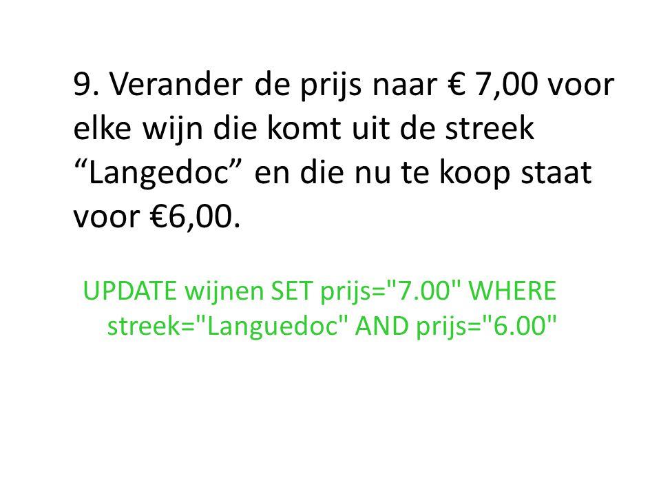 """9. Verander de prijs naar € 7,00 voor elke wijn die komt uit de streek """"Langedoc"""" en die nu te koop staat voor €6,00. UPDATE wijnen SET prijs="""