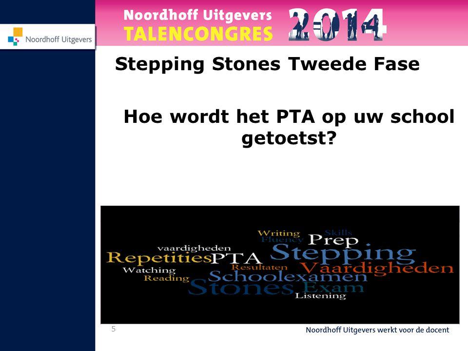 5 Stepping Stones Tweede Fase Hoe wordt het PTA op uw school getoetst?