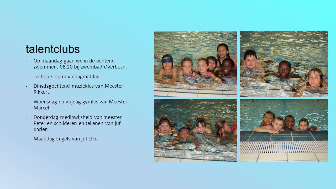 talentclubs -Op maandag gaan we in de ochtend zwemmen. 08.20 bij zwembad Overbosh. -Techniek op maandagmiddag. -Dinsdagochtend muziekles van Meester R