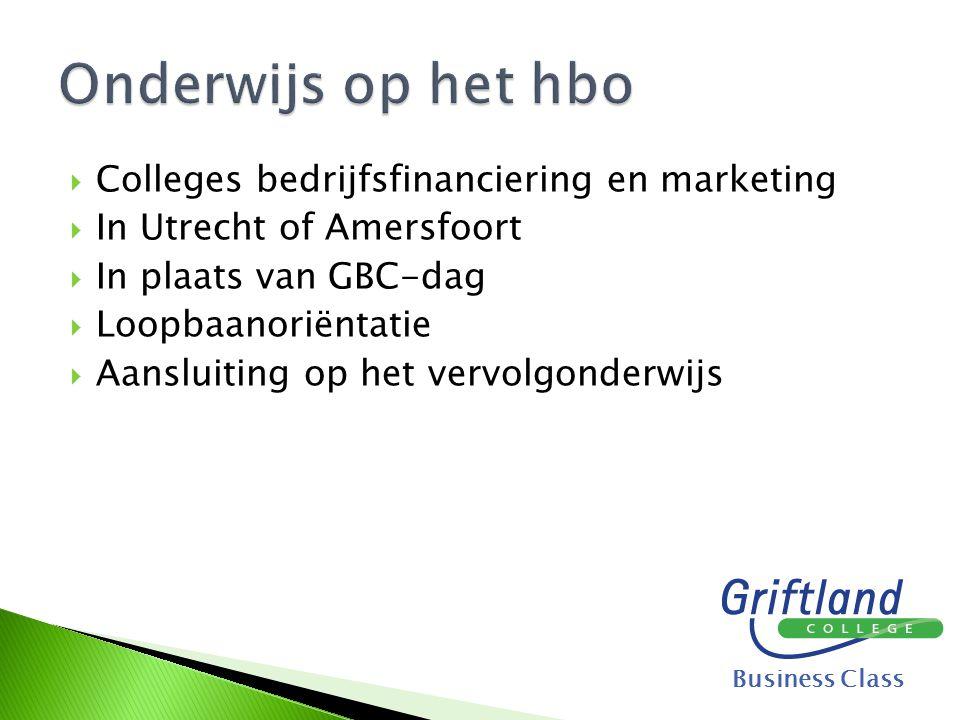  Colleges bedrijfsfinanciering en marketing  In Utrecht of Amersfoort  In plaats van GBC-dag  Loopbaanoriëntatie  Aansluiting op het vervolgonder