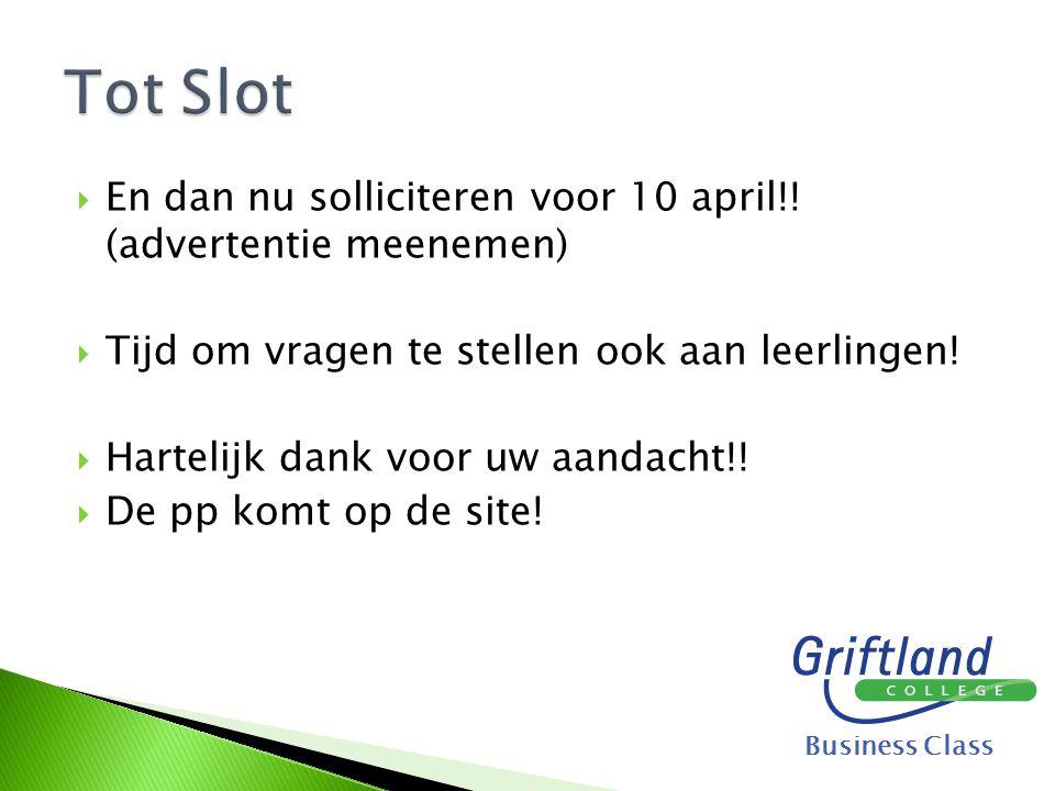  En dan nu solliciteren voor 10 april!! (advertentie meenemen)  Tijd om vragen te stellen ook aan leerlingen!  Hartelijk dank voor uw aandacht!! 