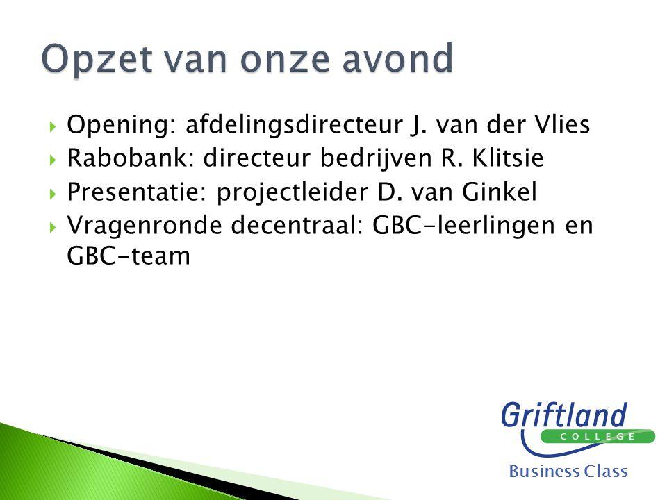  Opening: afdelingsdirecteur J. van der Vlies  Rabobank: directeur bedrijven R. Klitsie  Presentatie: projectleider D. van Ginkel  Vragenronde dec