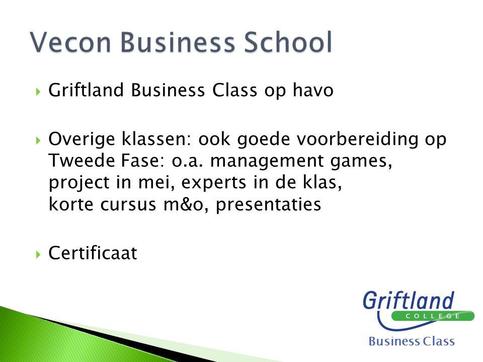  Griftland Business Class op havo  Overige klassen: ook goede voorbereiding op Tweede Fase: o.a. management games, project in mei, experts in de kla