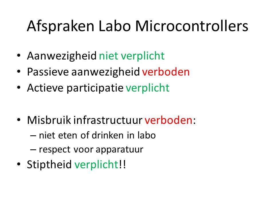 Afspraken Labo Microcontrollers Aanwezigheid niet verplicht Passieve aanwezigheid verboden Actieve participatie verplicht Misbruik infrastructuur verboden: – niet eten of drinken in labo – respect voor apparatuur Stiptheid verplicht!!