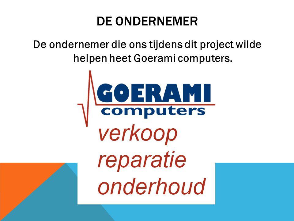 DE ONDERNEMER De ondernemer die ons tijdens dit project wilde helpen heet Goerami computers.