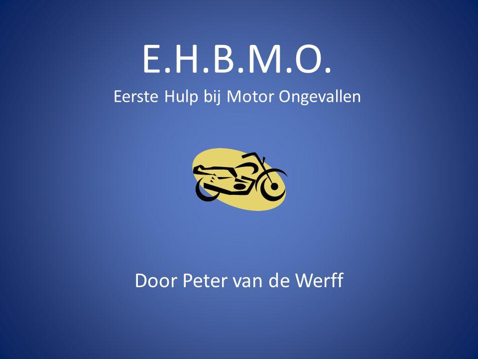 E.H.B.M.O. Eerste Hulp bij Motor Ongevallen Door Peter van de Werff