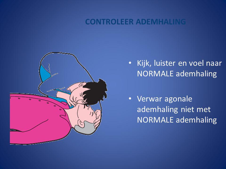 CONTROLEER ADEMHALING Kijk, luister en voel naar NORMALE ademhaling Verwar agonale ademhaling niet met NORMALE ademhaling