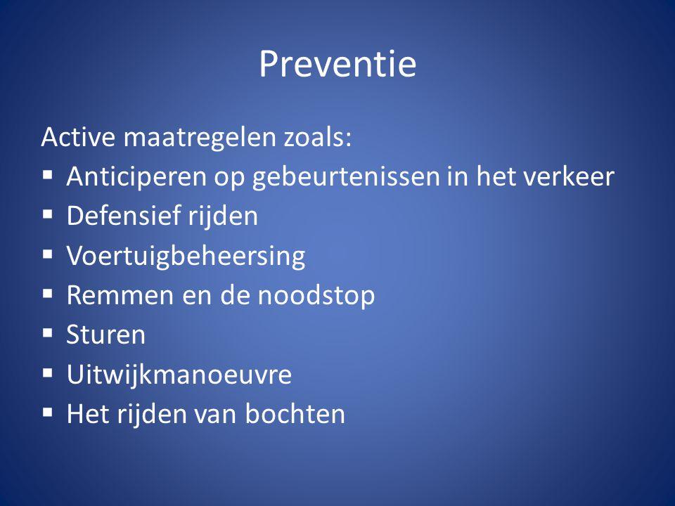 Preventie Active maatregelen zoals:  Anticiperen op gebeurtenissen in het verkeer  Defensief rijden  Voertuigbeheersing  Remmen en de noodstop  S