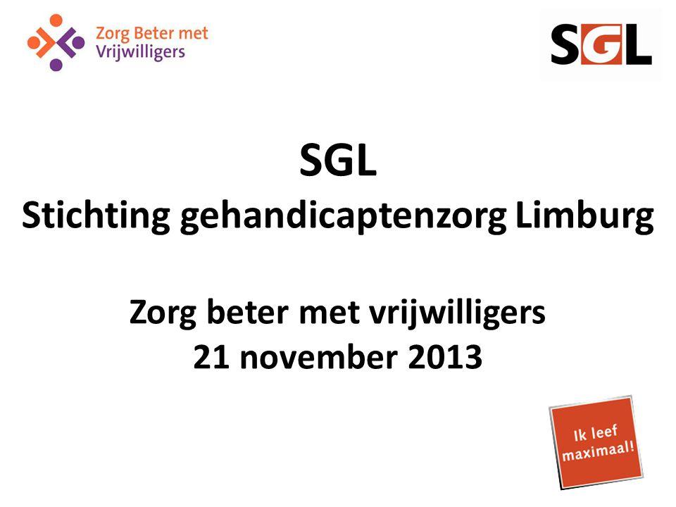 SGL Stichting gehandicaptenzorg Limburg Zorg beter met vrijwilligers 21 november 2013