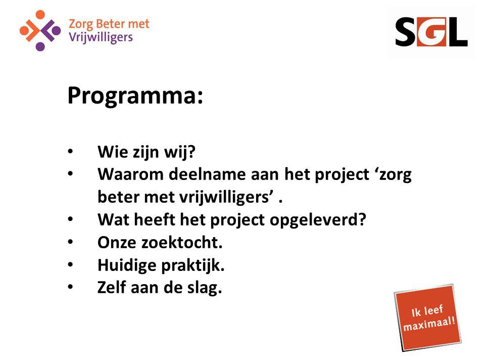 Programma: Wie zijn wij. Waarom deelname aan het project 'zorg beter met vrijwilligers'.
