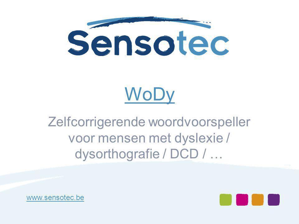 WoDy Zelfcorrigerende woordvoorspeller voor mensen met dyslexie / dysorthografie / DCD / … www.sensotec.be
