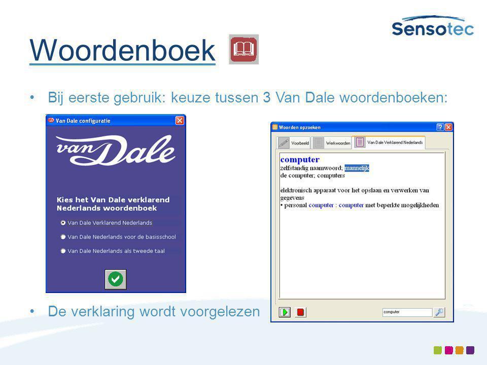 Woordenboek Bij eerste gebruik: keuze tussen 3 Van Dale woordenboeken: De verklaring wordt voorgelezen