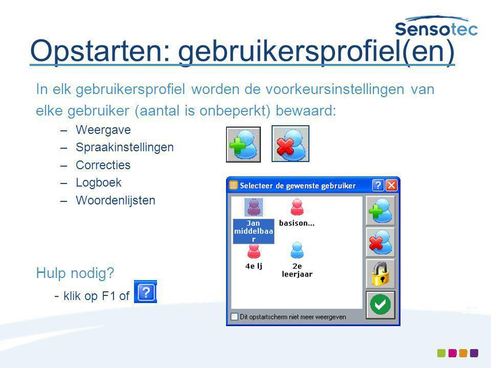Opstarten: gebruikersprofiel(en) In elk gebruikersprofiel worden de voorkeursinstellingen van elke gebruiker (aantal is onbeperkt) bewaard: –Weergave