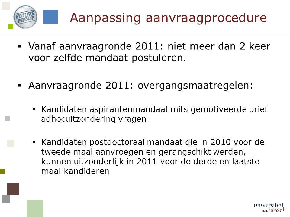  Vanaf aanvraagronde 2011: niet meer dan 2 keer voor zelfde mandaat postuleren.  Aanvraagronde 2011: overgangsmaatregelen:  Kandidaten aspirantenma