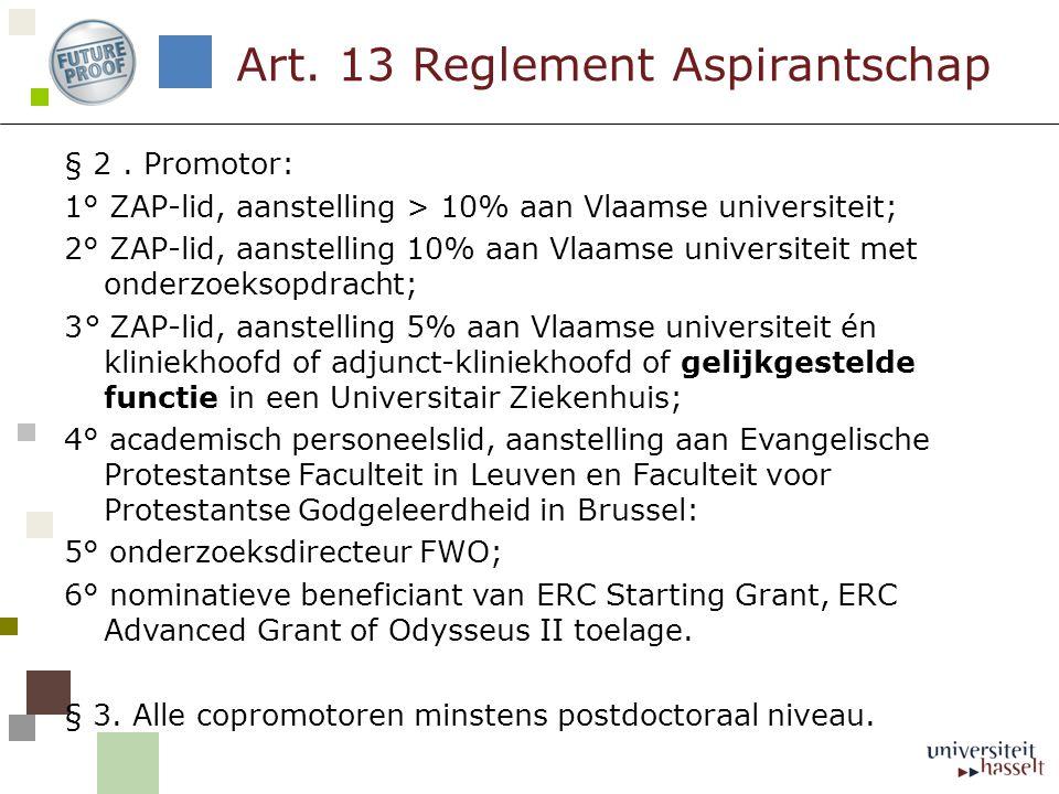 § 2. Promotor: 1° ZAP-lid, aanstelling > 10% aan Vlaamse universiteit; 2° ZAP-lid, aanstelling 10% aan Vlaamse universiteit met onderzoeksopdracht; 3°