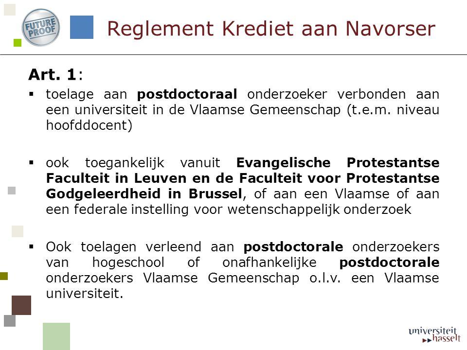 Art. 1:  toelage aan postdoctoraal onderzoeker verbonden aan een universiteit in de Vlaamse Gemeenschap (t.e.m. niveau hoofddocent)  ook toegankelij
