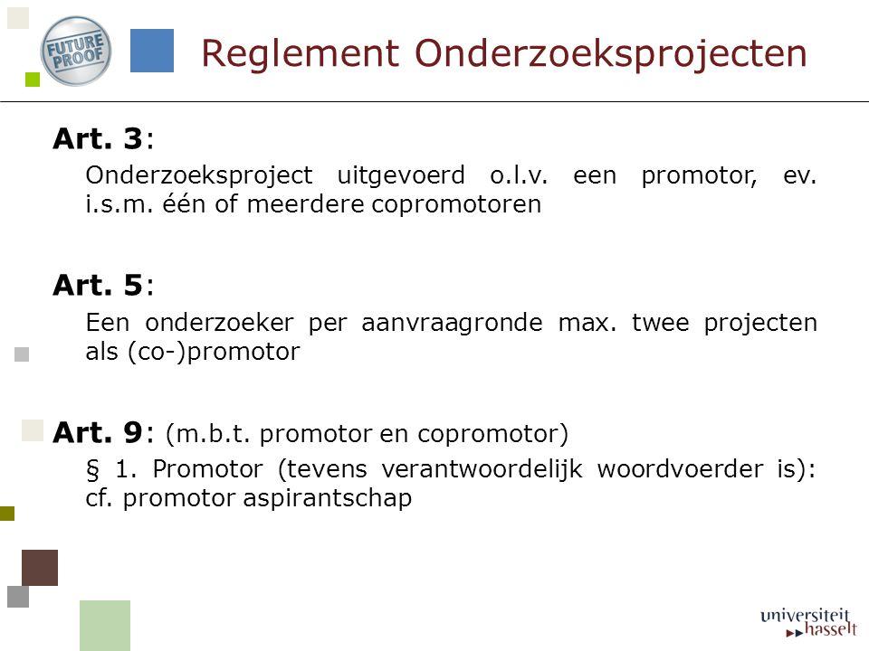 Art. 3: Onderzoeksproject uitgevoerd o.l.v. een promotor, ev. i.s.m. één of meerdere copromotoren Art. 5: Een onderzoeker per aanvraagronde max. twee