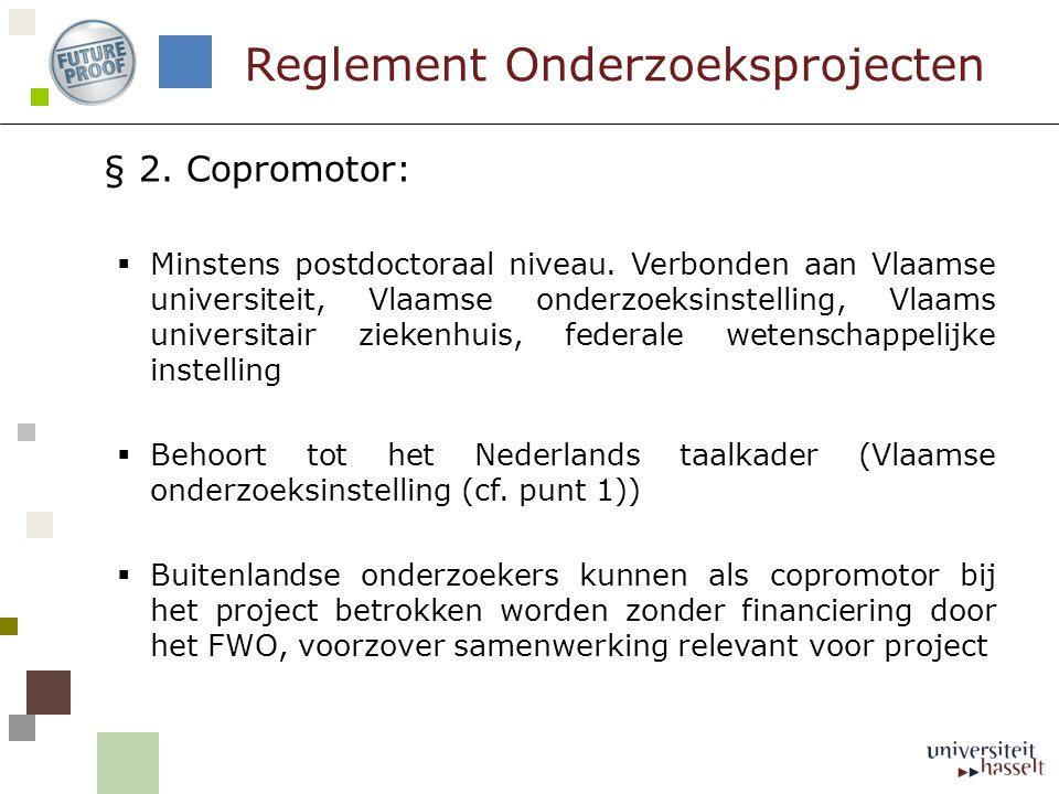 § 2. Copromotor:  Minstens postdoctoraal niveau. Verbonden aan Vlaamse universiteit, Vlaamse onderzoeksinstelling, Vlaams universitair ziekenhuis, fe
