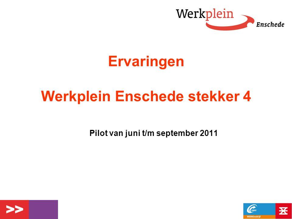 Pilot van juni t/m september 2011 Ervaringen Werkplein Enschede stekker 4