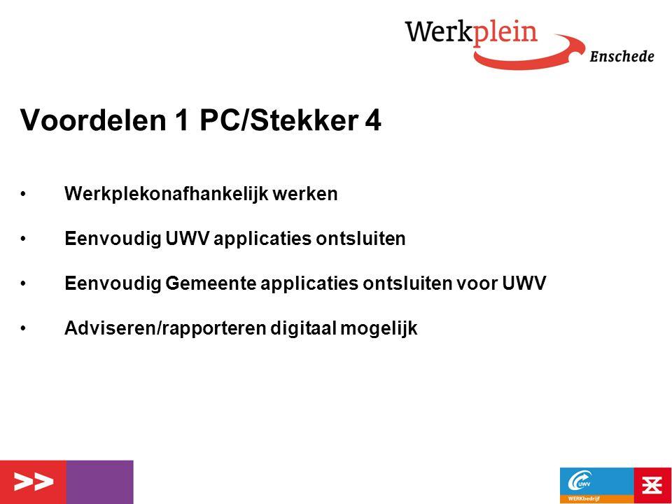 Voordelen 1 PC/Stekker 4 Werkplekonafhankelijk werken Eenvoudig UWV applicaties ontsluiten Eenvoudig Gemeente applicaties ontsluiten voor UWV Advisere