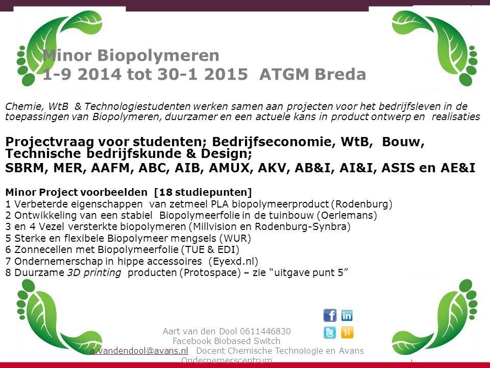 Minor Biopolymeren 1-9 2014 tot 30-1 2015 ATGM Breda Chemie, WtB & Technologiestudenten werken samen aan projecten voor het bedrijfsleven in de toepas