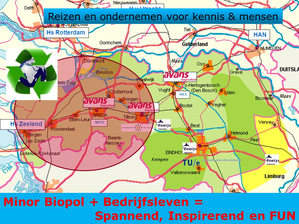 23 HAN Hs Rotterdam Hs Zeeland H v Utrecht NHTV HAS Karel de Grote/HvA Minor Biopol + Bedrijfsleven = Spannend, Inspirerend en FUN Reizen en onderneme