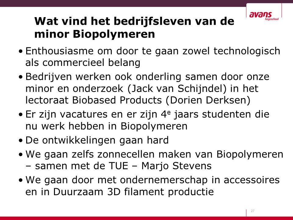 Wat vind het bedrijfsleven van de minor Biopolymeren Enthousiasme om door te gaan zowel technologisch als commercieel belang Bedrijven werken ook onde