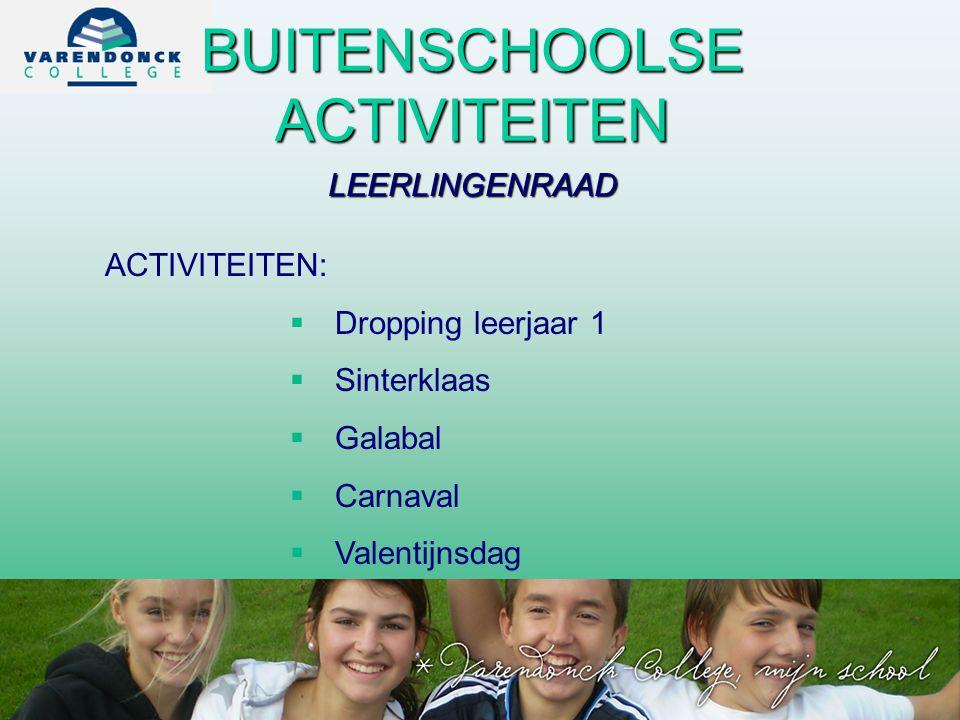 BUITENSCHOOLSE ACTIVITEITEN LEERLINGENRAAD ACTIVITEITEN:  Dropping leerjaar 1  Sinterklaas  Galabal  Carnaval  Valentijnsdag